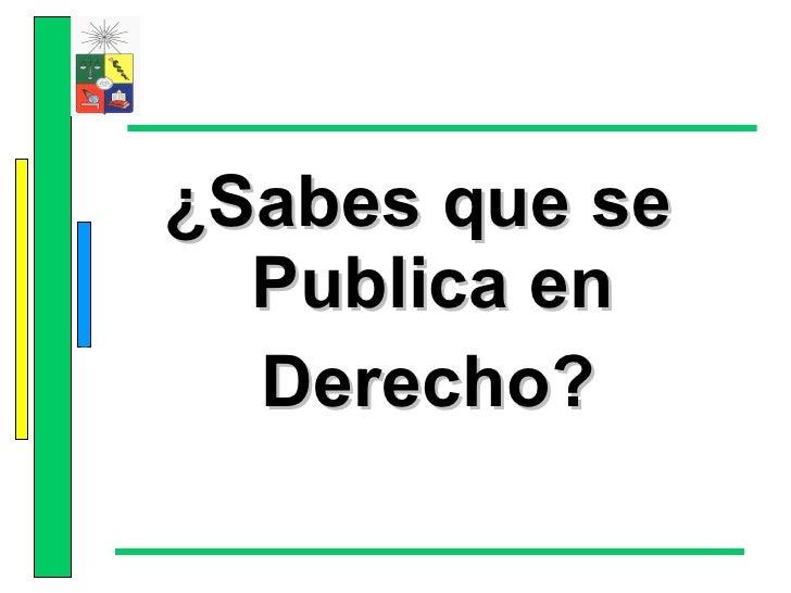 <ul><li>¿Sabes que se  Publica en  </li></ul><ul><li>Derecho? </li></ul>