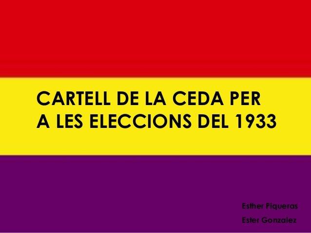 CARTELL DE LA CEDA PERA LES ELECCIONS DEL 1933                    Esther Piqueras                    Ester Gonzalez