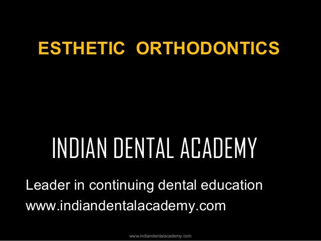 ESTHETIC ORTHODONTICS  INDIAN DENTAL ACADEMY Leader in continuing dental education www.indiandentalacademy.com www.indiand...