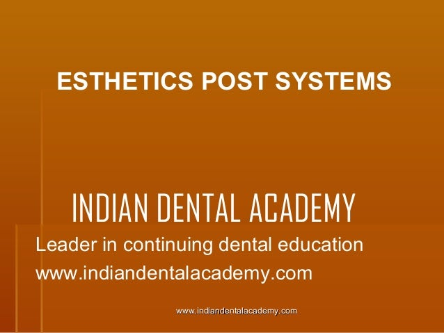 ESTHETICS POST SYSTEMS  INDIAN DENTAL ACADEMY Leader in continuing dental education www.indiandentalacademy.com www.indian...