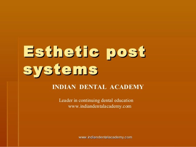 Esthetic postEsthetic post systemssystems INDIAN DENTAL ACADEMY Leader in continuing dental education www.indiandentalacad...