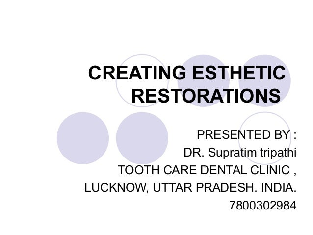 CREATING ESTHETIC   RESTORATIONS               PRESENTED BY :             DR. Supratim tripathi    TOOTH CARE DENTAL CLINI...