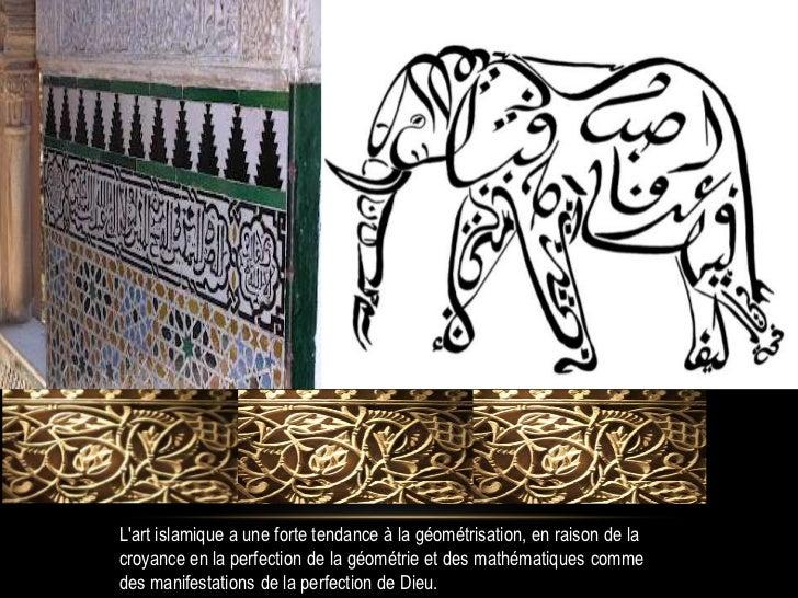 Lart islamique a une forte tendance à la géométrisation, en raison de lacroyance en la perfection de la géométrie et des m...