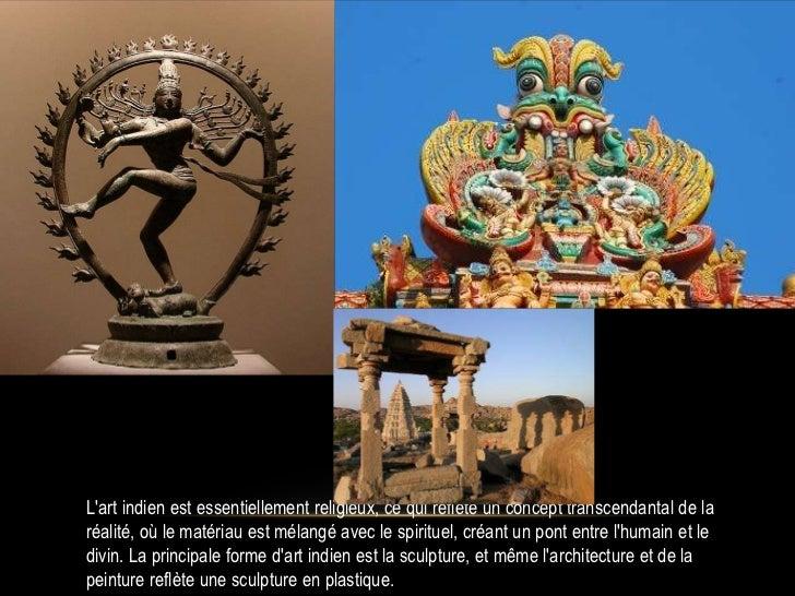 Lart indien est essentiellement religieux, ce qui reflète un concept transcendantal de laréalité, où le matériau est mélan...