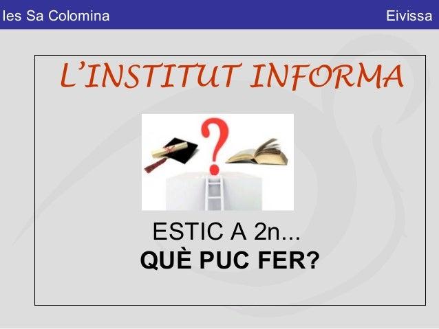 Ies Sa Colomina Eivissa L'INSTITUT INFORMA ESTIC A 2n... QUÈ PUC FER?