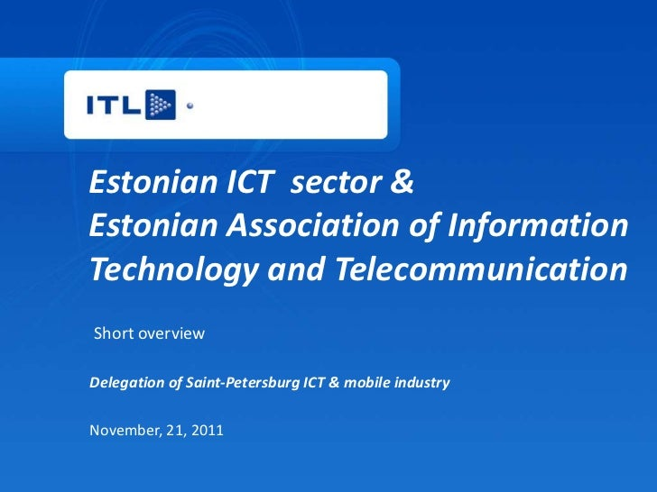 Estonian ICT sector &Estonian Association of InformationTechnology and TelecommunicationShort overviewDelegation of Saint-...