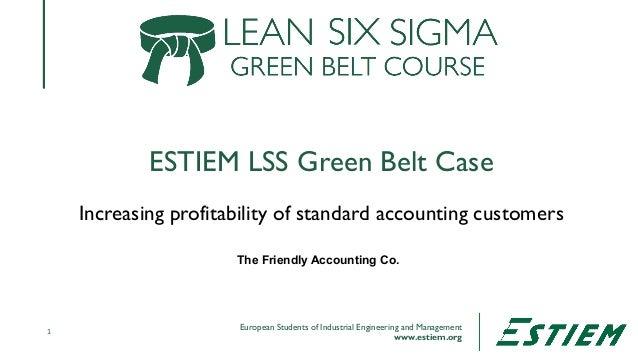 European Students of Industrial Engineering and Management www.estiem.org ESTIEM LSS Green Belt Case 1 Increasing profitab...
