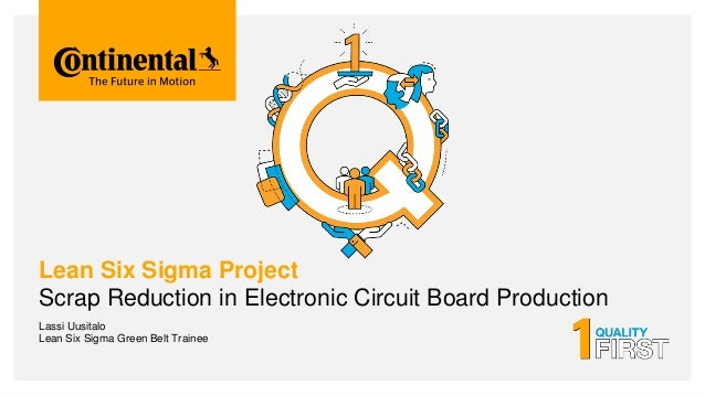 Lean Six Sigma Project Scrap Reduction in Electronic Circuit Board Production Lassi Uusitalo Lean Six Sigma Green Belt Tra...