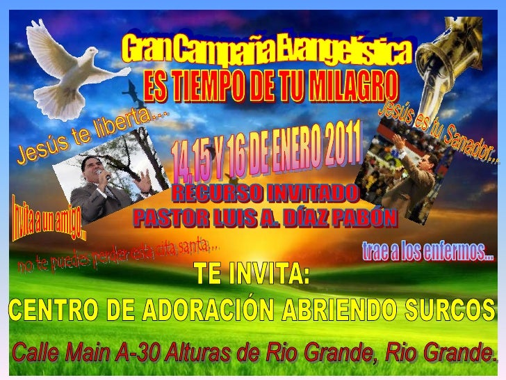 Gran Campaña Evangelística<br />ES TIEMPO DE TU MILAGRO<br />JesúsestuSanador...<br />14,15 Y 16 DE ENERO 2011<br />Jesúst...