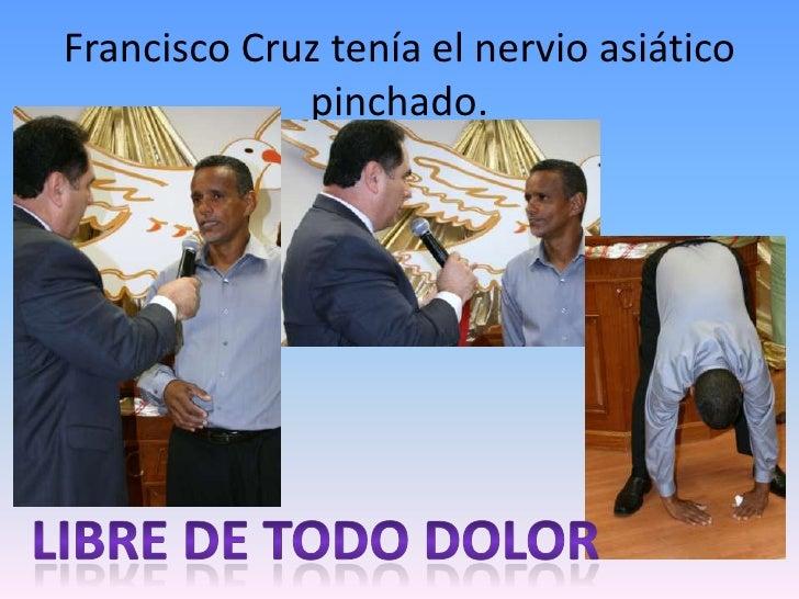 Francisco Cruz tenía el nervio asiático pinchado.<br />Libre de todo dolor<br />