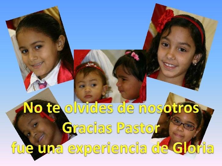 No teolvides de nosotros<br />Gracias Pastor<br />fueunaexperiencia de Gloria<br />