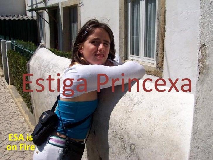 ESA is on Fire Estiga Princexa
