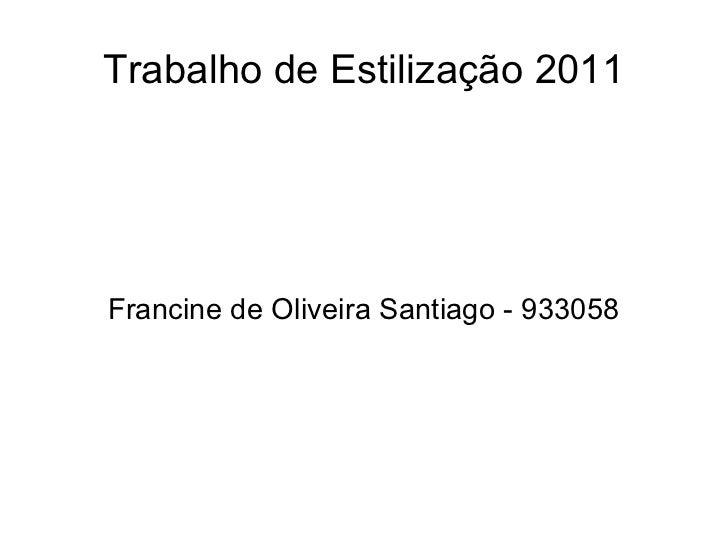 Trabalho de Estilização 2011 Francine de Oliveira Santiago - 933058