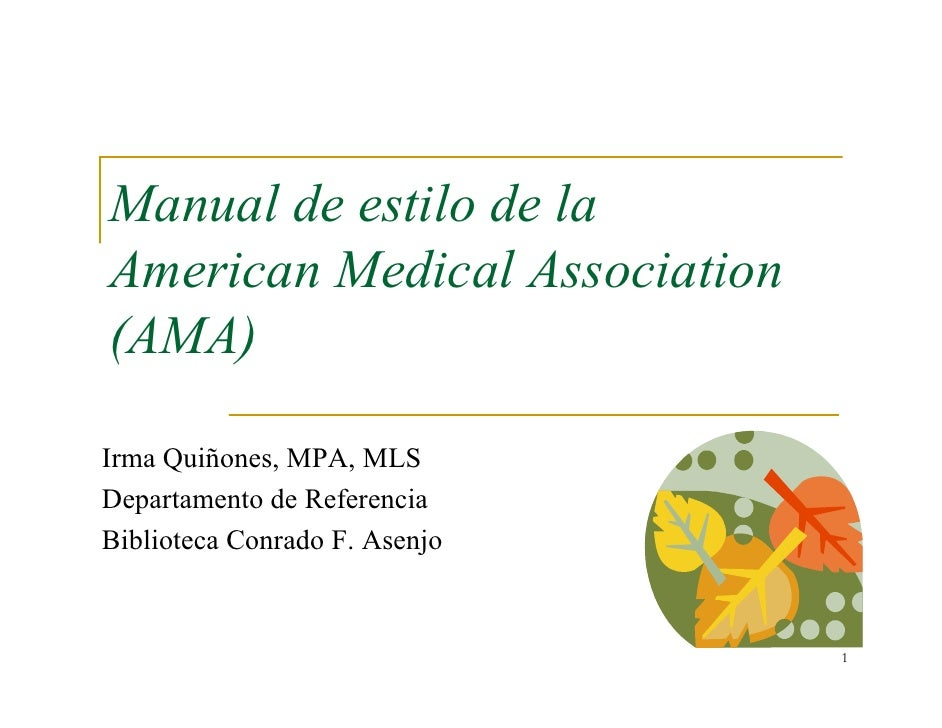 Manual de estilo de la American Medical Association (AMA)  Irma Quiñones, MPA, MLS Departamento de Referencia Biblioteca C...