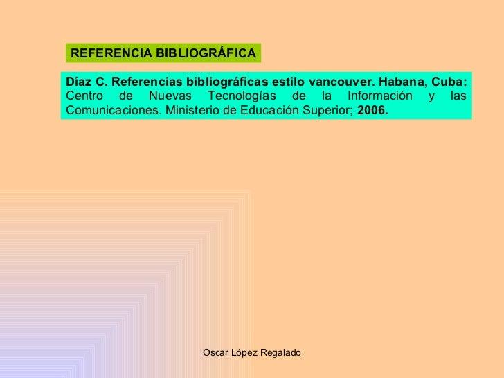 Díaz C. Referencias bibliográficas estilo vancouver. Habana, Cuba:  Centro de Nuevas Tecnologías de la Información y las C...