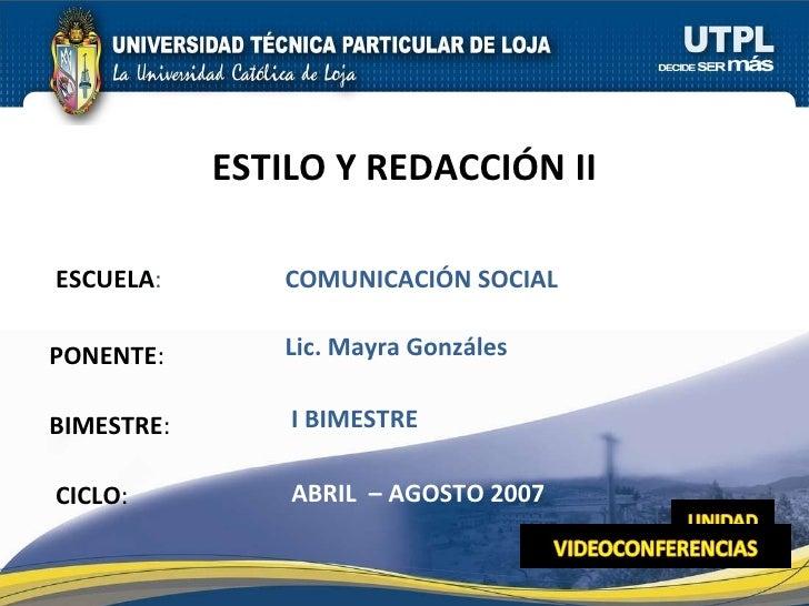 ESCUELA : PONENTE : BIMESTRE : ESTILO Y REDACCIÓN II CICLO : COMUNICACIÓN SOCIAL I BIMESTRE Lic. Mayra Gonzáles ABRIL  – A...
