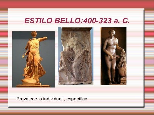 ESTILO BELLO:400-323 a. C.Prevalece lo individual , específico