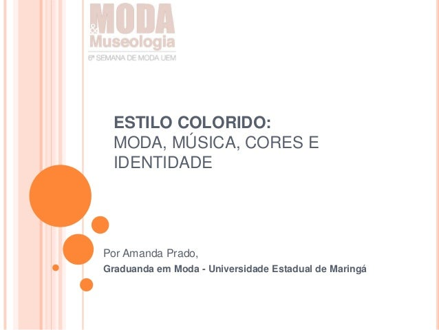 ESTILO COLORIDO:MODA, MÚSICA, CORES EIDENTIDADEPor Amanda Prado,Graduanda em Moda - Universidade Estadual de Maringá