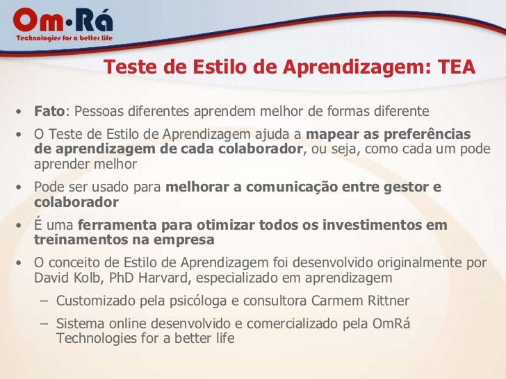 Teste de Estilo de Aprendizagem: TEA• Fato: Pessoas diferentes aprendem melhor de formas diferente• O Teste de Estilo de A...