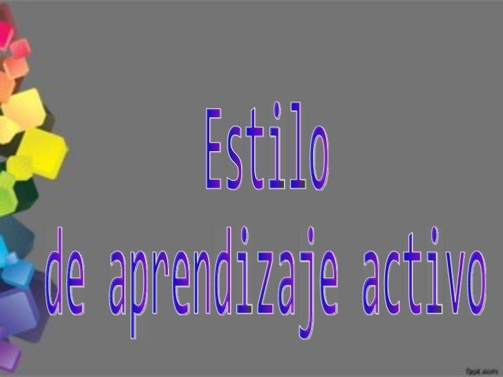 Estilo  de aprendizaje activo