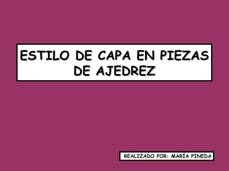ESTILO DE CAPA EN PIEZAS DE AJEDREZ REALIZADO POR: MARÍA PINEDA