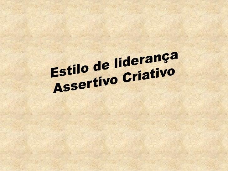 Características Primárias dos Assertivos Criativos    Sensibilidade        Meditativos            Auto-      apurada      ...