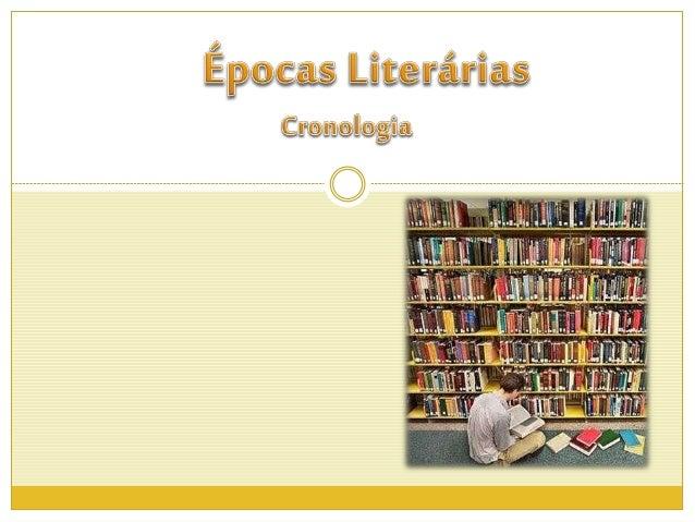 A história da Literatura é didaticamente dividida em  conjuntos (Eras) ou períodos (escolas), levando em conta  o momento ...