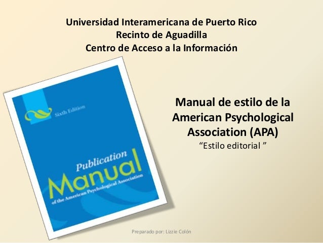"Manual de estilo de la American Psychological Association (APA) ""Estilo editorial "" Preparado por: Lizzie Colón Universida..."