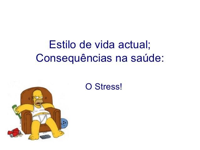 Estilo de vida actual; Consequências na saúde: O Stress!