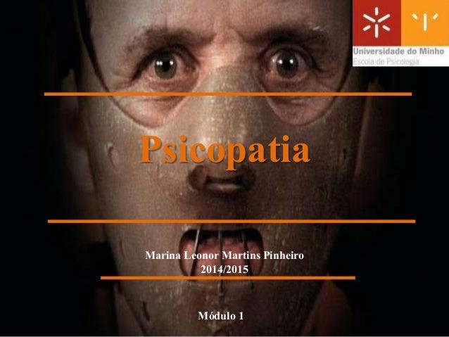 Psicopatia  Marina Leonor Martins Pinheiro  2014/2015  Módulo 1