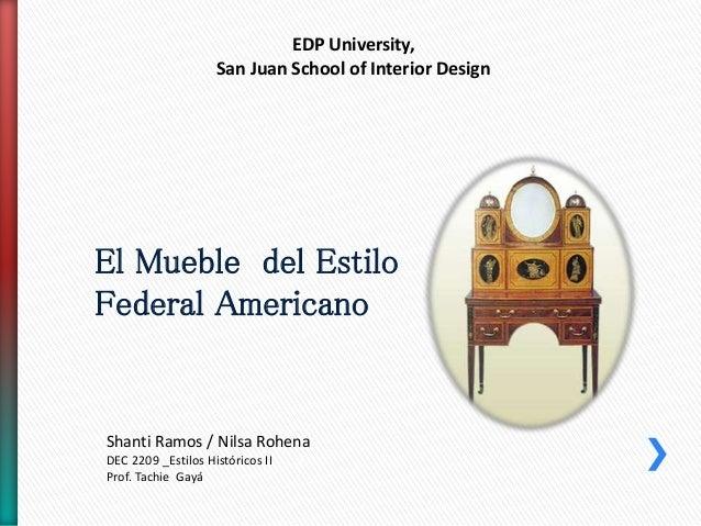 EDP University, San Juan School of Interior Design  El Mueble del Estilo Federal Americano  Shanti Ramos / Nilsa Rohena DE...