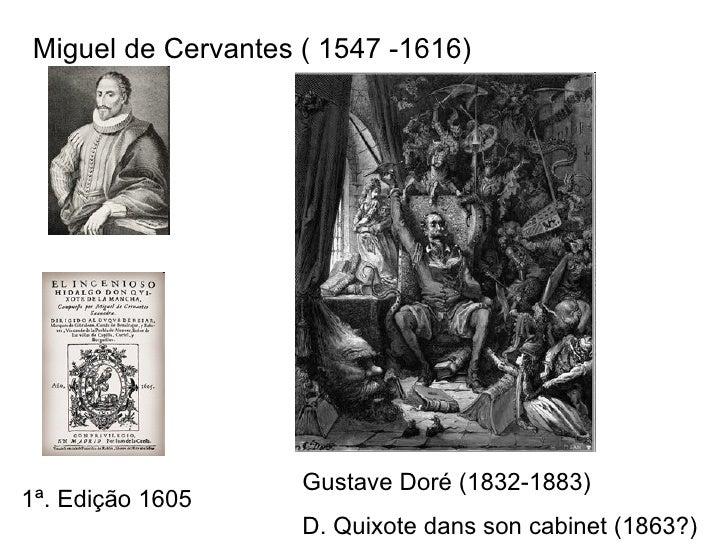 Miguel de Cervantes ( 1547 -1616) 1ª. Edição 1605 Gustave Doré (1832-1883) D. Quixote dans son cabinet (1863?)