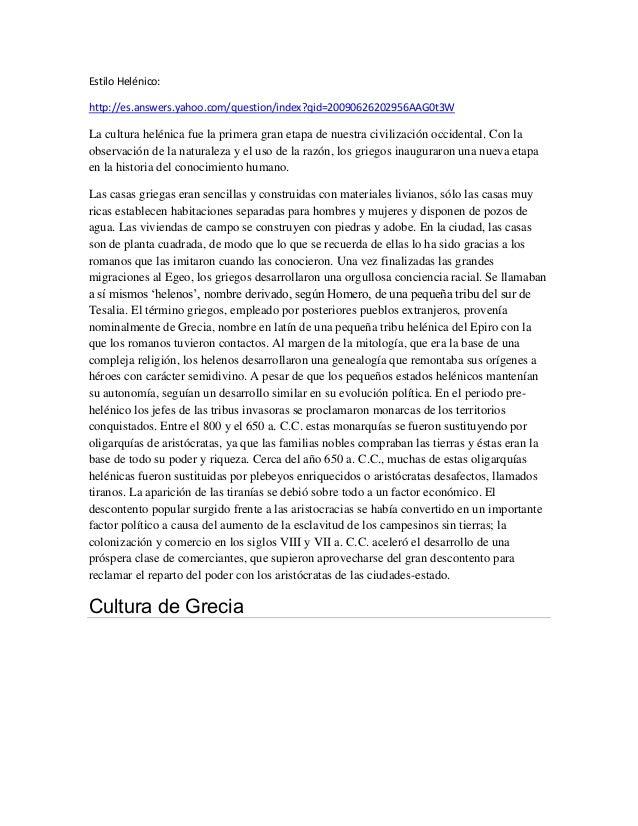 Estilo Helénico: http://es.answers.yahoo.com/question/index?qid=20090626202956AAG0t3W La cultura helénica fue la primera g...