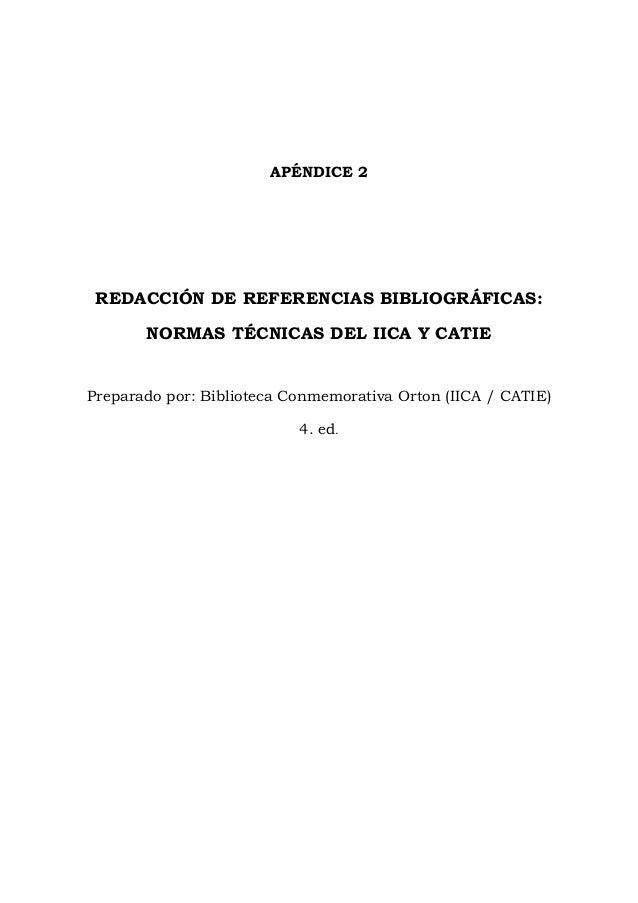 APÉNDICE 2 REDACCIÓN DE REFERENCIAS BIBLIOGRÁFICAS: NORMAS TÉCNICAS DEL IICA Y CATIE Preparado por: Biblioteca Conmemorati...