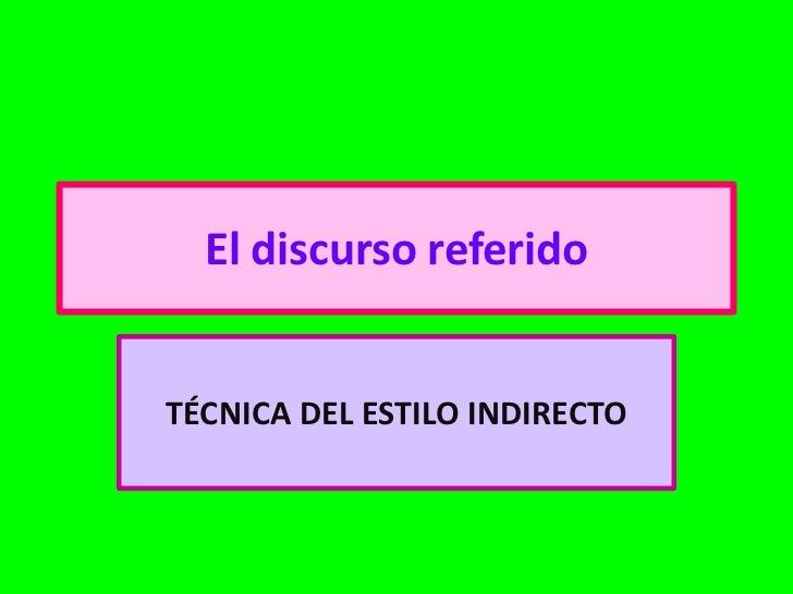 El discurso referidoTÉCNICA DEL ESTILO INDIRECTO