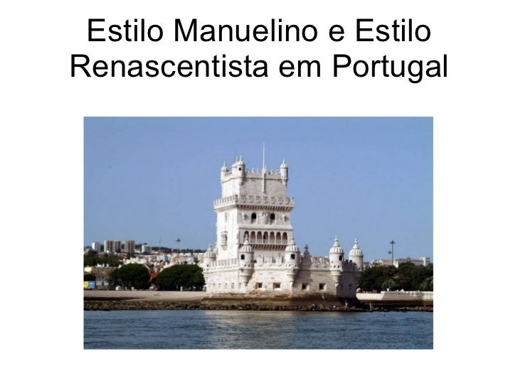 Estilo Manuelino e Estilo Renascentista em Portugal