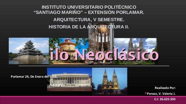 """Estilo NeoclásicoEstilo Neoclásico INSTITUTO UNIVERSITARIO POLITÉCNICO """"SANTIAGO MARIÑO"""" – EXTENSIÓN PORLAMAR. ARQUITECTUR..."""