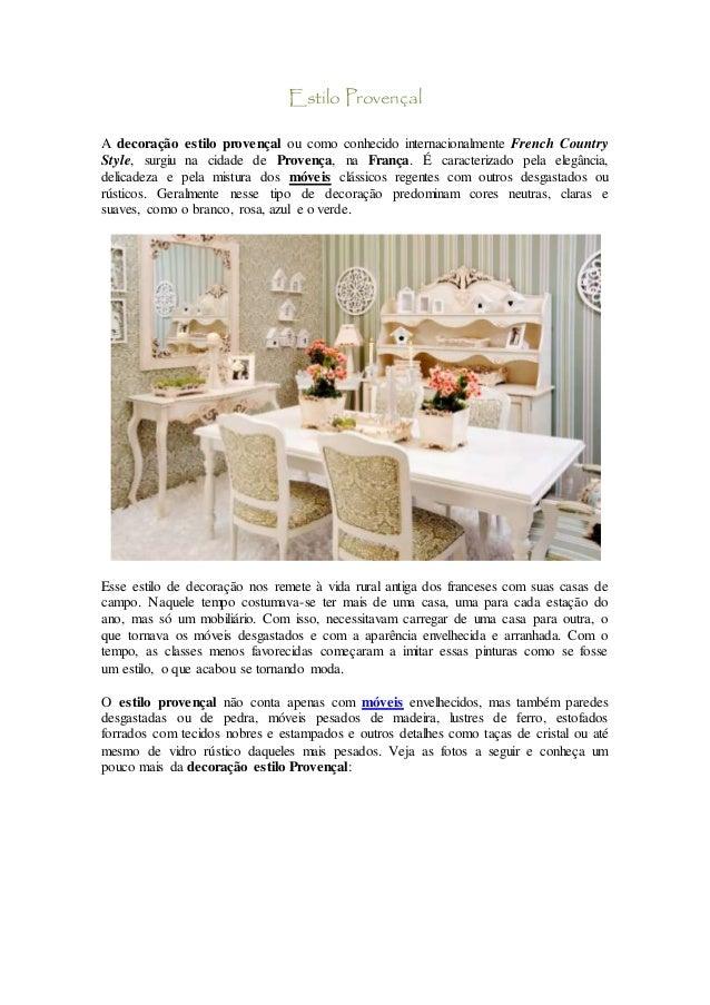 Estilo Provençal A decoração estilo provençal ou como conhecido internacionalmente French Country Style, surgiu na cidade ...