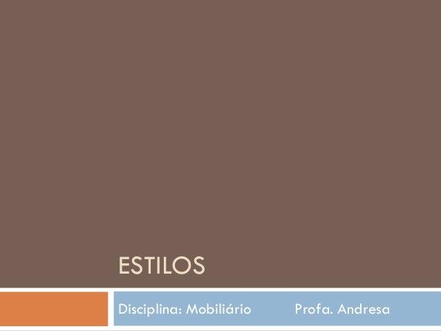 ESTILOSDisciplina: Mobiliário Profa. Andresa
