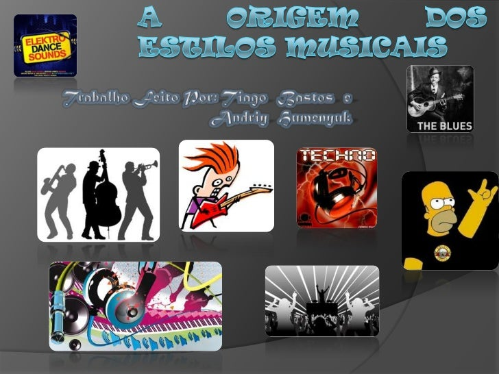 A origem dos Estilos Musicais<br />Trabalho Feito Por: Tiago  Bastos  e Andriy  Humenyuk<br />