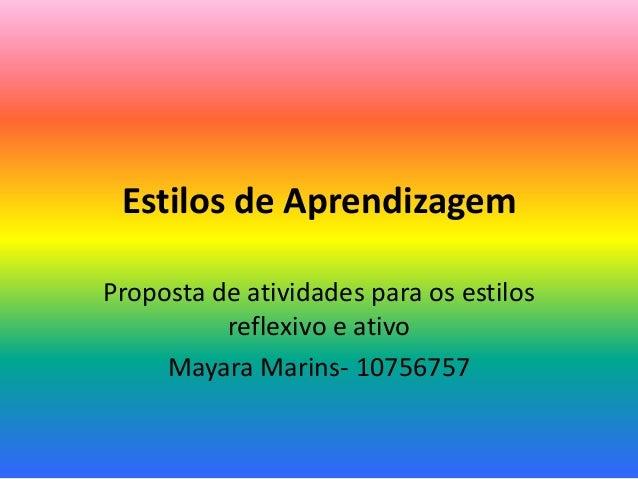 Estilos de Aprendizagem Proposta de atividades para os estilos reflexivo e ativo Mayara Marins- 10756757