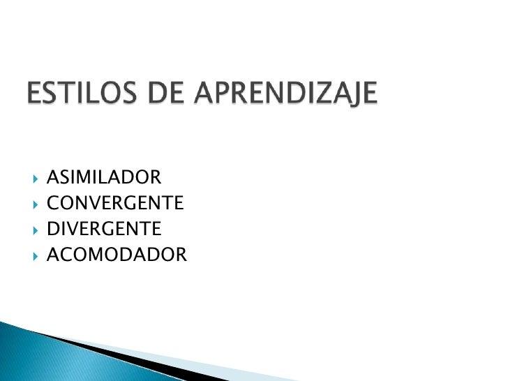 ESTILOS DE APRENDIZAJE<br />ASIMILADOR<br />CONVERGENTE<br />DIVERGENTE<br />ACOMODADOR<br />