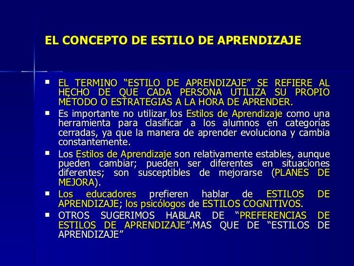 """EL CONCEPTO DE ESTILO DE APRENDIZAJE <ul><li>EL TÉRMINO """"ESTILO DE APRENDIZAJE"""" SE REFIERE AL HECHO DE QUE CADA PERSONA UT..."""