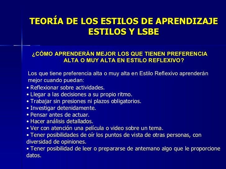 TEORÍA DE LOS ESTILOS DE APRENDIZAJE ESTILOS Y LSBE <ul><li>¿CÓMO APRENDERÁN MEJOR LOS QUE TIENEN PREFERENCIA ALTA O MUY A...