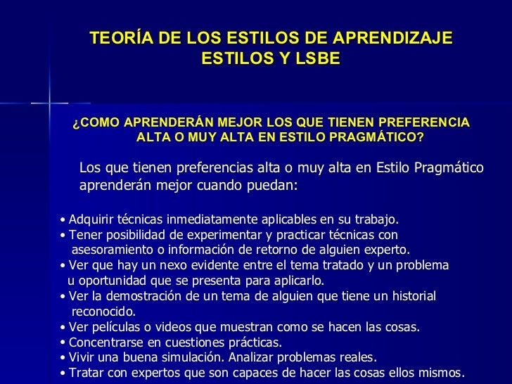 TEORÍA DE LOS ESTILOS DE APRENDIZAJE ESTILOS Y LSBE <ul><li>¿COMO APRENDERÁN MEJOR LOS QUE TIENEN PREFERENCIA ALTA O MUY A...