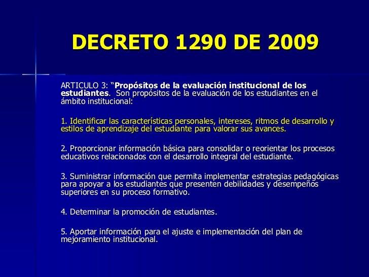 """DECRETO 1290 DE 2009 <ul><li>ARTICULO 3: """" Propósitos de la evaluación institucional de los estudiantes .  Son propósitos ..."""