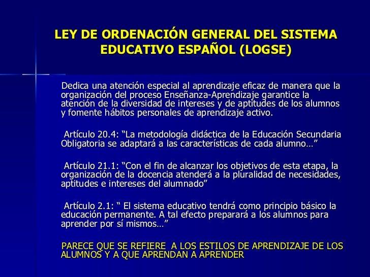LEY DE ORDENACIÓN GENERAL DEL SISTEMA EDUCATIVO ESPAÑOL (LOGSE) <ul><li>Dedica una atención especial al aprendizaje eficaz...