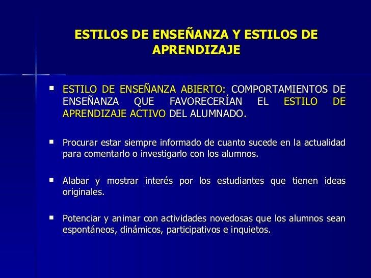 ESTILOS DE ENSEÑANZA   Y ESTILOS   DE APRENDIZAJE <ul><li>ESTILO DE ENSEÑANZA ABIERTO:  COMPORTAMIENTOS DE ENSEÑANZA QUE F...