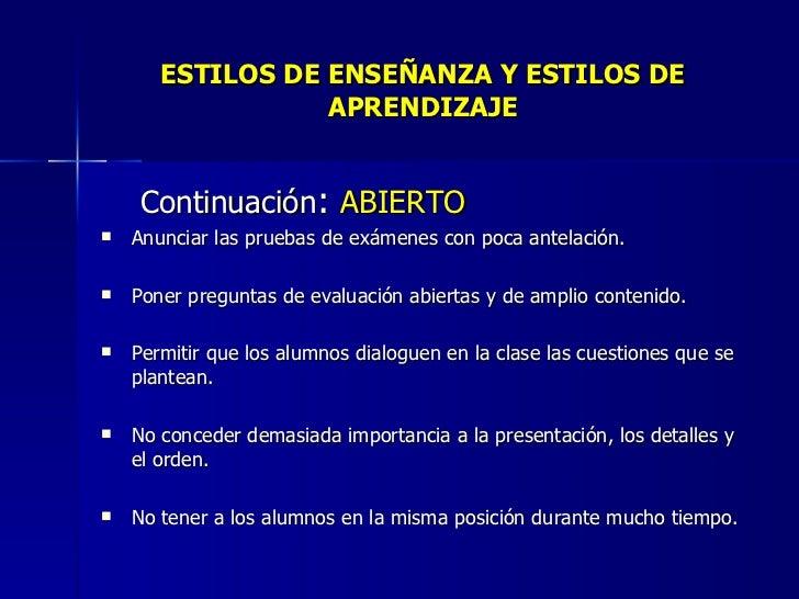 ESTILOS DE ENSEÑANZA Y ESTILOS DE APRENDIZAJE <ul><li>Continuación :  ABIERTO </li></ul><ul><li>Anunciar las pruebas de ex...
