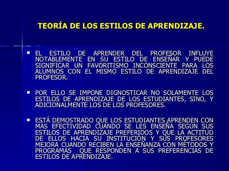 TEORÍA DE LOS ESTILOS DE APRENDIZAJE. <ul><li>EL ESTILO DE APRENDER DEL PROFESOR INFLUYE NOTABLEMENTE EN SU ESTILO DE ENSE...